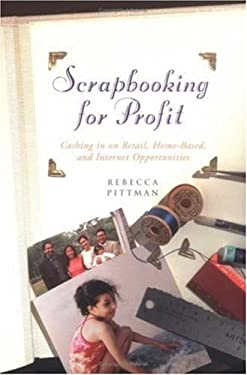 Scrapbooking for Profit: Cashing in on Retail, Home-Based and Internet Opportunities 9781581154061