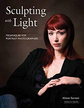 Sculpting with Light: Techniques for Portrait Photographers 9781584282365