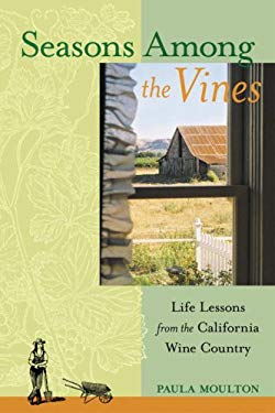 Seasons Among the Vines: Life Lessons from the California Wine Country 9781583940822