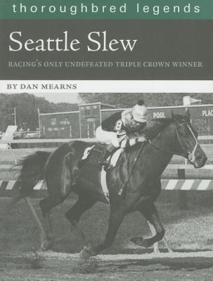 Seattle Slew: Racing's Only Undefeated Triple Crown Winner 9781581501537