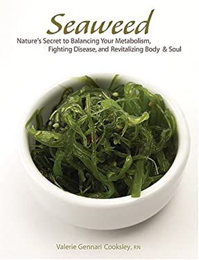 Seaweed: Nature's Secret to Balancing Your Metabolism, Fighting Disease, and Revitalizing Body and Soul 9781584795384