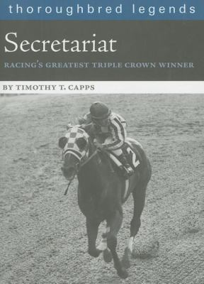 Secretariat: Racing's Greatest Triple Crown Winner 9781581501520