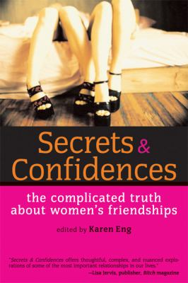 Secrets & Confidences: The Complicated Truth about Women's Friendships 9781580051125