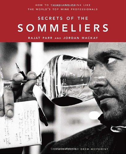 Secrets of the Sommeliers: How to Think and Drink Like the World's Top Wine Professionals 9781580082983