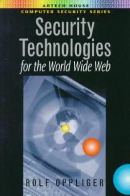 Security Technologies for the World Wide Web 9781580530453