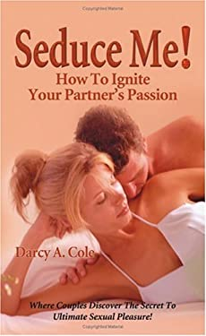 Seduce Me! How to Ignite Your Partner's Passion 9781581125917