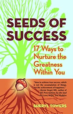 Seeds of Success: 17 Ways to Nurture the Greatness Within You 9781589806832