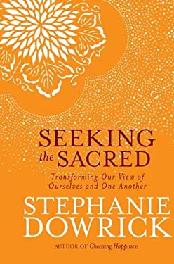 Seeking the Sacred: Transforming Our View of Ourselves and One Another 9781585428663