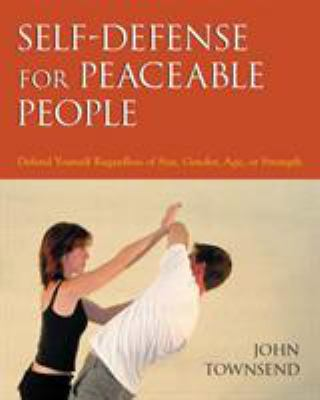Self-Defense for Peaceable People: Defend Yourself Regardless of Size, Gender, Age, or Strength 9781583941560