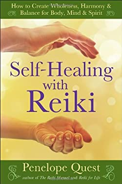 Self-Healing with Reiki: How to Create Wholeness, Harmony & Balance for Body, Mind & Spirit 9781585429059
