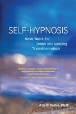 Self-Hypnosis Demystified: New Tools for Deep and Lasting Transformation 9781580911368