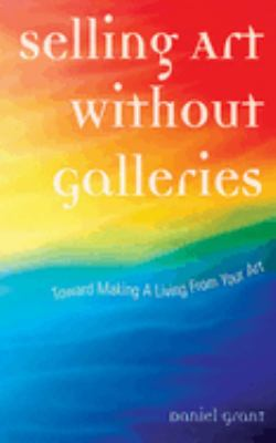 Selling Art Without Galleries: Toward Making a Living from Your Art 9781581154603