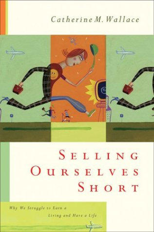 Selling Ourselves Short: Why We Struggle to Earn a Living and Have a Life 9781587430794