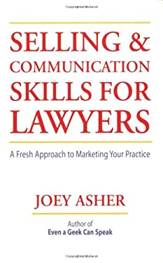 Selling and Communications Skills for Lawyers: A Fresh Approach to Marketing Your Practice 9781588521231