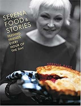 Serena, Food & Stories: Feeding Friends Every Hour of the Day 9781584793472