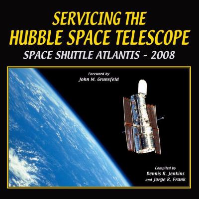 Servicing the Hubble Space Telescope: Space Shuttle Atlantis - 2009 9781580071383