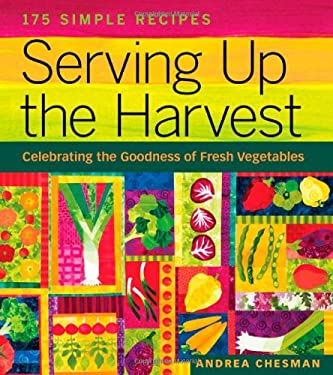 Serving Up the Harvest: Celebrating the Goodness of Fresh Vegetables 9781580176637