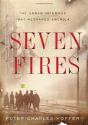 Seven Fires: The Urban Infernos That Reshaped America