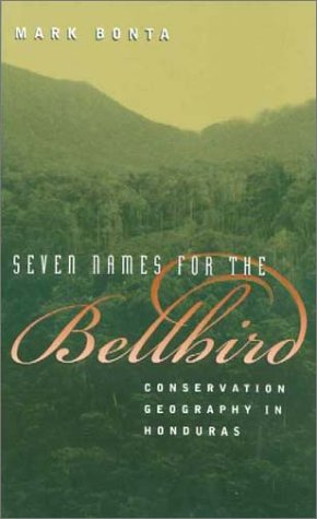 Seven Names for the Bellbird: Conservation Geography in Honduras 9781585442492