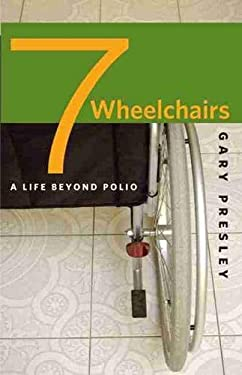 Seven Wheelchairs: A Life Beyond Polio 9781587296932