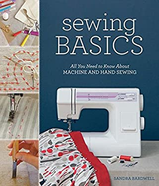 Sewing Basics: All You Need to Know about Machine and Hand Sewing 9781584799474