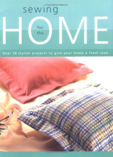 Sewing for the Home: Over 50 Stylish Projects to Give Your Home a Fresh Look 9781589230767