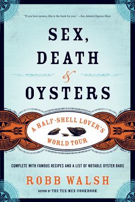 Sex, Death & Oysters: A Half-Shell Lover's World Tour 9781582435558
