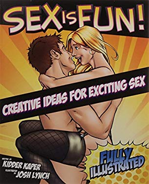 Sex Is Fun!: Creative Ideas for Exciting Sex 9781583333921