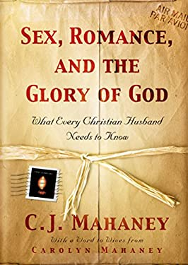Sex, Romance, and the Glory of God: What Every Christian Husband Needs to Know 9781581346244