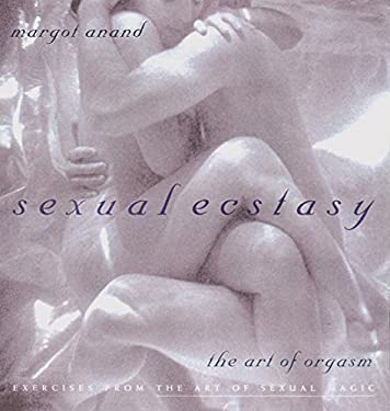 Sexual Ecstasy: The Art of Orgasm 9781585420285