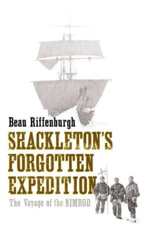 Shackleton's Forgotten Expedition: The Voyage of the Nimrod 9781582344881