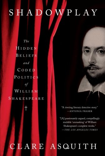 Shadowplay: The Hidden Beliefs and Coded Politics of William Shakespeare 9781586483876