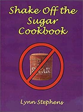 Shake Off the Sugar Cookbook 9781589393035