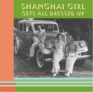 Shanghai Girl Gets All Dressed Up 9781580083676