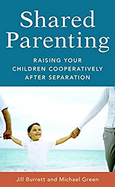 Shared Parenting: Raising Your Child Cooperatively After Separation 9781587613463