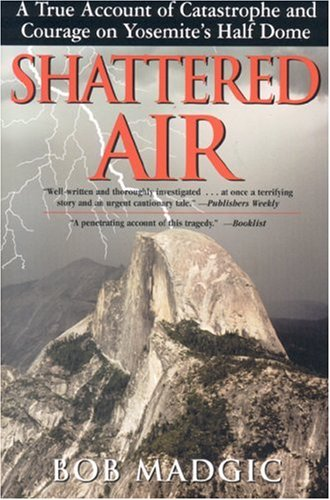 Shattered Air: A True Account of Catastrophe and Courage on Yosemite's Half Dome 9781580801423