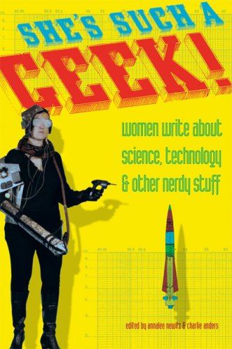 She's Such a Geek!: Women Write about Science, Technology, and Other Nerdy Stuff 9781580051903