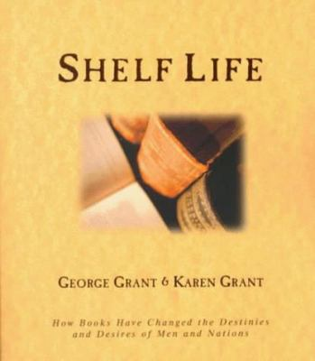 Shelf Life: How Books Have Changed the Destinies and Desires of People and Nations 9781581820430