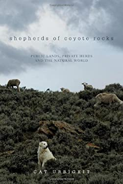 Shepherds of Coyote Rocks: Public Lands, Private Herds and the Natural World 9781581571578