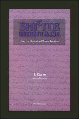 Shi'ite Heritage: Essays on Classical and Modern Traditions 9781586840662
