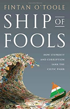 Ship of Fools: How Stupidity and Corruption Sank the Celtic Tiger 9781586488819