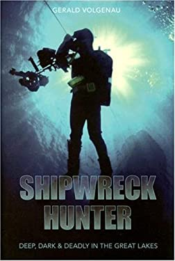 Shipwreck Hunter: Deep, Dark & Deadly in the Great Lakes 9781587264306