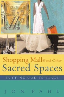 Shopping Malls and Other Sacred Spaces: Putting God in Place 9781587430459
