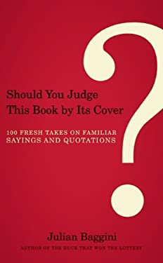 Should You Judge This Book by Its Cover?: 100 Fresh Takes on Familiar Sayings and Quotations 9781582436043