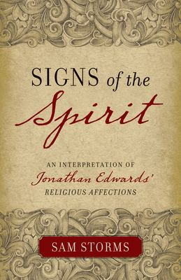 Signs of the Spirit: An Interpretation of Jonathan Edwards' Religious Affections 9781581349320