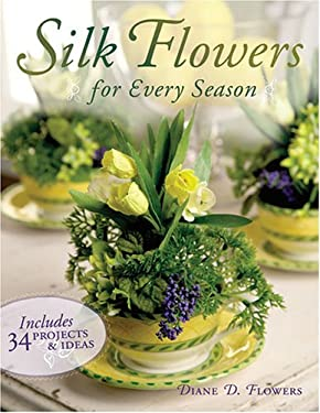 Silk Flowers for Every Season: Includes 30 Projects 9781581807103