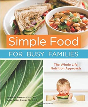 Simple Food for Busy Families: The Whole Life Nutrition Approach 9781587613357