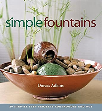 Simple Fountains: 20 Step-By-Step Projects for Indoors and Out 9781580175067