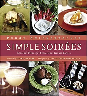 Simple Soirees: Seasonal Menus for Sensational Dinner Parties 9781584794608