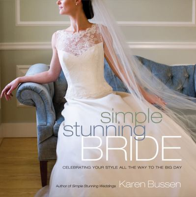 Simple Stunning Bride: Celebrating Your Style All the Way to the Big Day 9781584798385